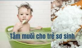 Lưu ý khi tắm muối cho trẻ sơ sinh mẹ không thể chủ quan